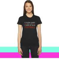 If Playing Clarinet Were Easy women T-shirt