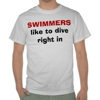 Swimmers Like to Dive Right In - Funny Tee Shirt You Can Personalize