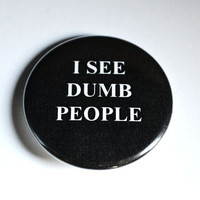"I See Dumb People 1.5"" Pinback Button"