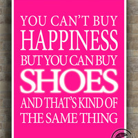 Shoes Poster, Inspirational Quotes Print, Can't buy Happiness, Fashion, typography, wall art, home decor, wall decor, 8x10, 11x14, 16x20