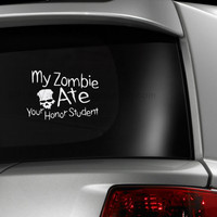My zombie ate your honor student car decal, graphic decal, vinyl decal, decal, car sticker