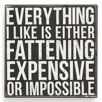 Primitives by Kathy 'Everything I Like Is Either Fattening, Expensive or Impossible' Box Sign