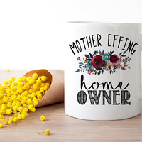 Mother Effing Home Owner Mug, New Home Gift, New Home Owner, Housewarming mug, Homeowner, Funny Mug, Coffee Mug, Custom Mug, Home Decor