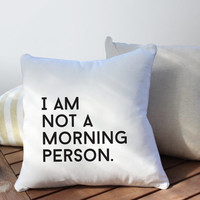 I am not a morning Person Pillow, Typography Pillow, Home Decor, Cushion Cover, Throw Pillow, Bedroom Decor, Bed Pillow, Decorative Pillow,