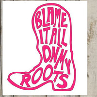 Blame It All On My Roots Decal - I Showed Up In Boots - Decal for Yeti, Car, Jeep, Laptop and More!