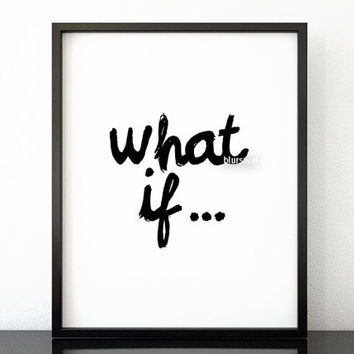 What if... - Black and white inspirational word art, typography print, handwritten brush style, modern poster, diy printable poster -pp174