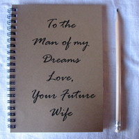To the Man of my Dreams, Love your future Wife -  5 x 7 journal