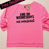 And on Wednesdays We Workout. Workout Sweatshirt. Women's Clothing. Terry Raglan 3/4th Sleeve. Wide Neck Sweatshirt. Free Shipping USA