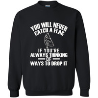 Color Guard Never Think You Will Drop The Flag T-Shirt Printed Crewneck Pullover Sweatshirt