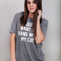 I Just Want To Hang With My Cat {Gray/White}