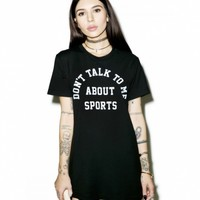 DON'T TALK TO ME ABOUT SPORTS TEE