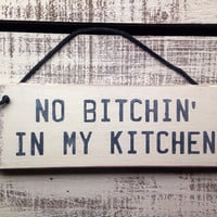funny kitchen sign. funny gift. no bitchin' in my kitchen. rustic wood sign.