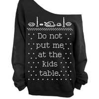 Do Not Put Me At The Kids Table - Ugly Christmas and Thanksgiving Sweater  - Black Slouchy Oversized Sweatshirt