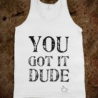 You got it dude (Michelle Tanner- Full House) - JD's Boutique
