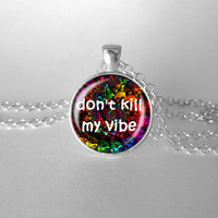 Don't Kill My Vibe, Vibe Necklace, Hippie, Grunge, Peace, Fun Necklace, Trippy, Quote Jewelry, Colorful