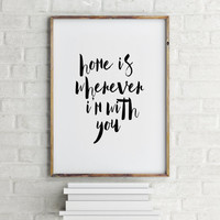 Printable - home is wherever im with you - house warming gift - quote wall decor Home is Wherever I'm With You Printable - INSTANT DOWNLOAD