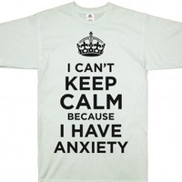 I Can't Keep Calm I Have Anxiety-Unisex White T-Shirt