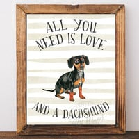 All you need is love and a dachshund, and a dog, Dachshund Gifts, Dachshund Wall Art, Dog Lover Gift, Dog Print, Dachshund Poster, Pictures