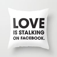 Love is Stalking on Facebook Throw Pillow by Rui Faria | Society6