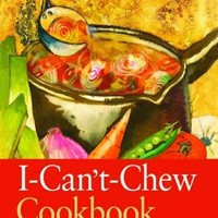 I-Can't-Chew Cookbook: Delicious Soft Diet Recipes for People With Chewing, Swallowing, and Dry-Mouth Disorders