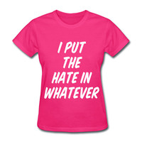 I Put The Hate In Whatever Women's T-Shirt
