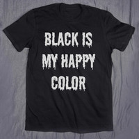 Black Is My Happy Color Slogan Tee Grunge Goth Creepy Cute Shirt