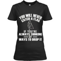 Color Guard Never Think You Will Drop The Flag T-Shirt Ladies Custom