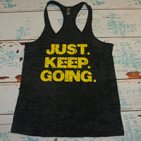 Just. Keep. Going. Black Burnout Raceback Tank Exercise Shirt. Soft and Comfy. Fitness. Gym. Marathon. Weight Loss.