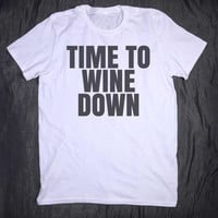 Time To Wine Down Tumblr Clothes Slogan Tee Funny Alcohol Pun Drinking Party T-shirt