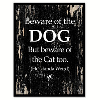Beware Of The Dog But Beware Of The Cat Too Funny Quote Saying Gifts Ideas Home Decor Wall Art