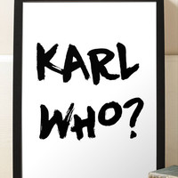 Fashion Print Karl Who? Inspired Karl Lagerfeld Black and White Typography Fashionista Art Poster Print Home Decor Office Decor Wall Art