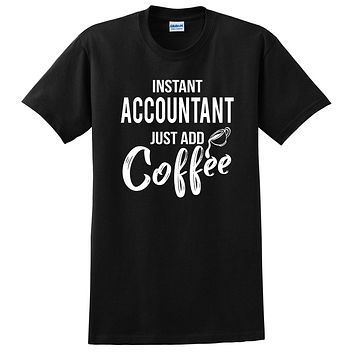 Instant accountant just add coffee funny accountant job cool university student T Shirt