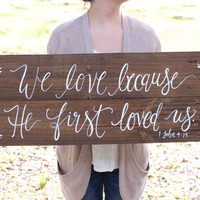 """Rustic Wooden Wedding Sign - """"We Love Because He First Loved Us"""" // Wedding Keepsake // Rustic Home Decor"""