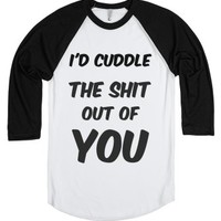 I'd cuddle the shit out of you-Unisex White/Black T-Shirt