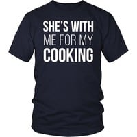Chef Tshirts - She's with me for my cooking