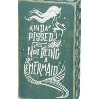 Kinda Pissed About Not Being A Mermaid Wood Sign
