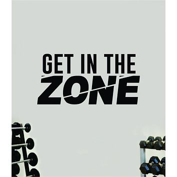 Get In The Zone Quote Wall Decal Sticker Vinyl Art Decor Bedroom Room Girls Inspirational Motivational Gym Fitness Health Exercise Lift Beast
