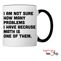 Not sure how many problems, math one of them Coffee & Tea Mug