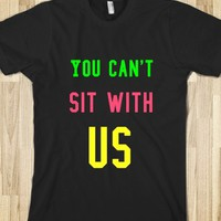 YOU CAN'T SIT WITH US!