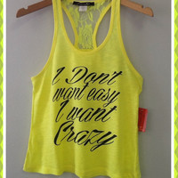 Racer tank w/ laced back- I Don't Want Easy I Want Crazy