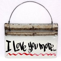 I Love You More - Handmade Recycled Decorative Metal Sign - 9x9