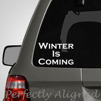"""Car Decal -  4 x 6 Game of Thrones inspired """"Winter Is Coming"""" Quote"""