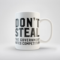 Don't Steal The Government Hates Competition Coffee Mug