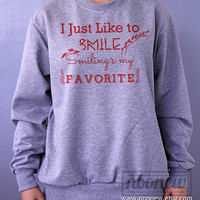 I Just Like to Smile Sweatshirt Smiling's my Favorite Sweater Crew neck Shirt – Size S M L XL