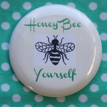 Honey Bee Yourself - 2.25 inch pinback button badge