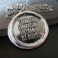 Thank You for Raising the Man of my Dreams Wax Seal Necklace