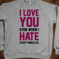 I Love You Even When I Hate Everything Else