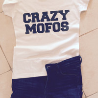 Crazy Mofos white t-shirts for women tshirts shirts gifts t-shirt womens tops girls tumblr funny