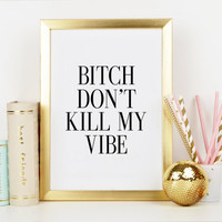 Bitch Don't Kill My Vibe,GOOD VIBES ONLY,Funny Print,Inspirational Print,Room Decor,Home Decor,Wall Art,Humorous,Printable Art,Wall Quote