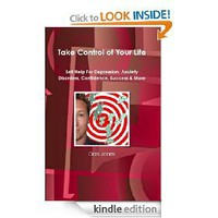 Take Control Of Your Life: Self Help For Depression, Anxiety Disorders, Confidence, Success & More